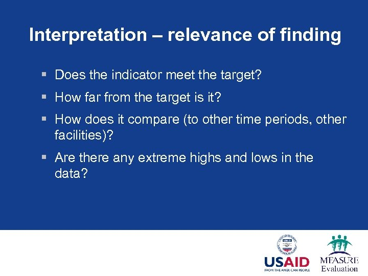 Interpretation – relevance of finding § Does the indicator meet the target? § How