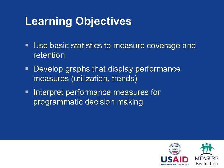 Learning Objectives § Use basic statistics to measure coverage and retention § Develop graphs