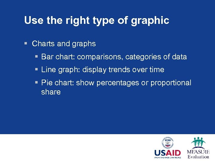 Use the right type of graphic § Charts and graphs § Bar chart: comparisons,