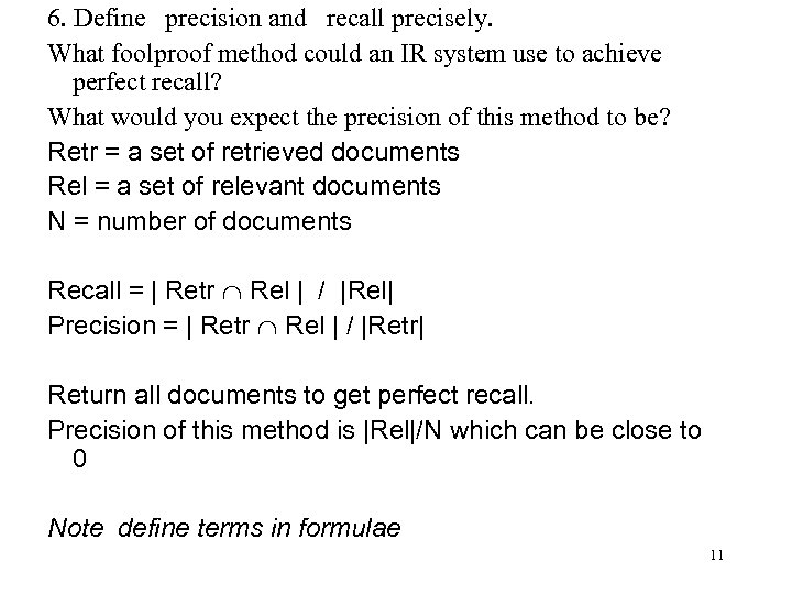6. Define precision and recall precisely. What foolproof method could an IR system use