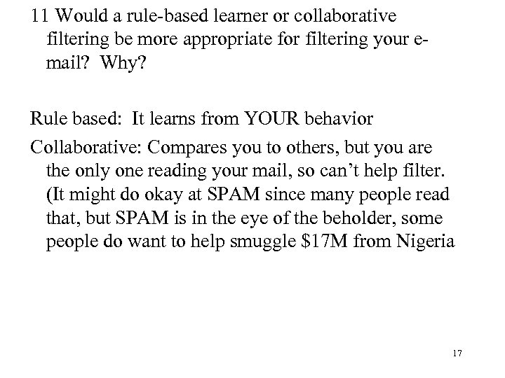 11 Would a rule-based learner or collaborative filtering be more appropriate for filtering your
