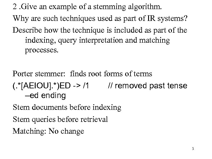 2. Give an example of a stemming algorithm. Why are such techniques used as