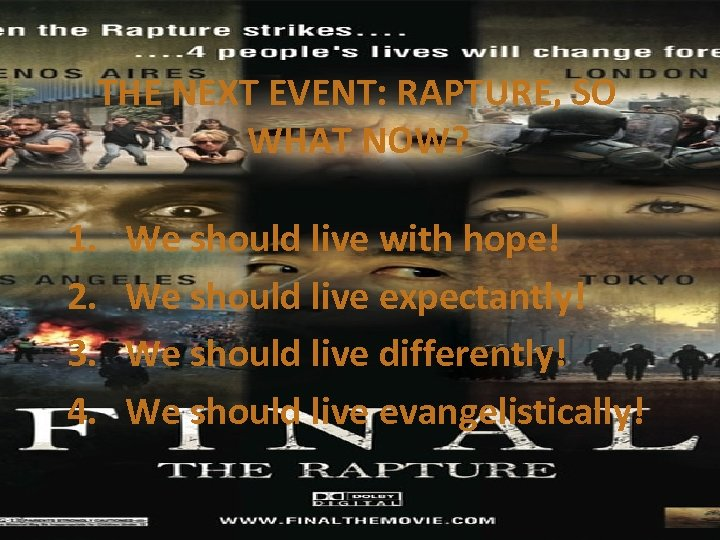 THE NEXT EVENT: RAPTURE, SO WHAT NOW? 1. 2. 3. 4. We should live
