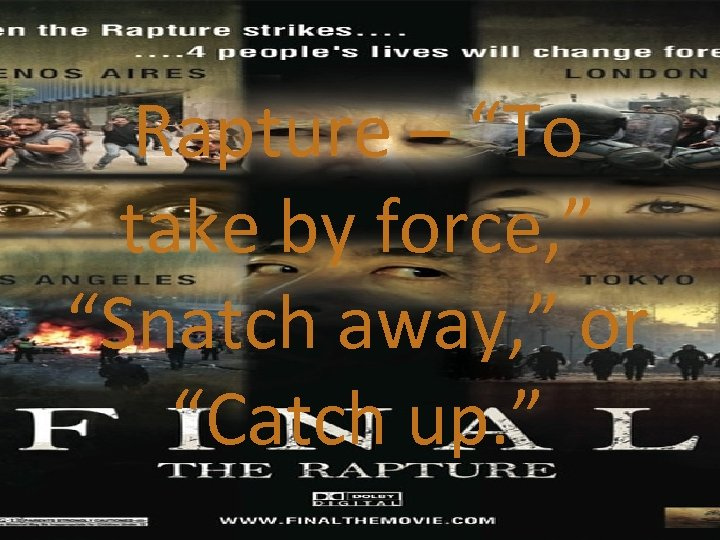 "Rapture – ""To take by force, "" ""Snatch away, "" or ""Catch up. """