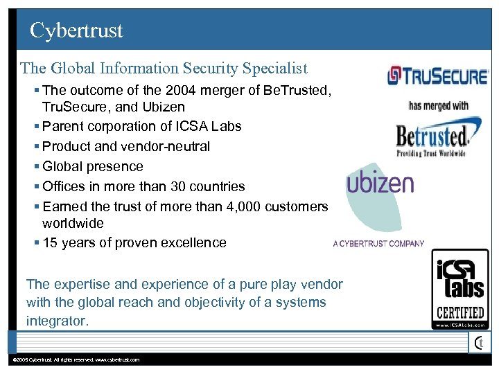 Cybertrust The Global Information Security Specialist § The outcome of the 2004 merger of