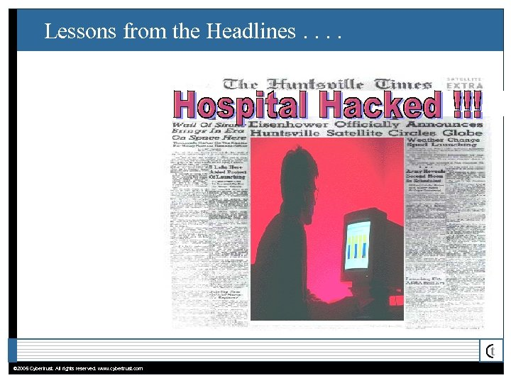 Lessons from the Headlines. . © 2005 Cybertrust. All rights reserved. www. cybertrust. com