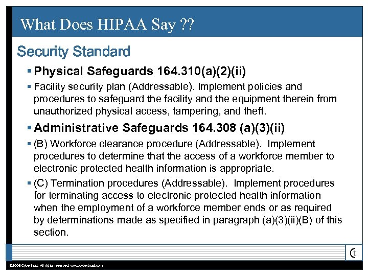 What Does HIPAA Say ? ? Security Standard § Physical Safeguards 164. 310(a)(2)(ii) §