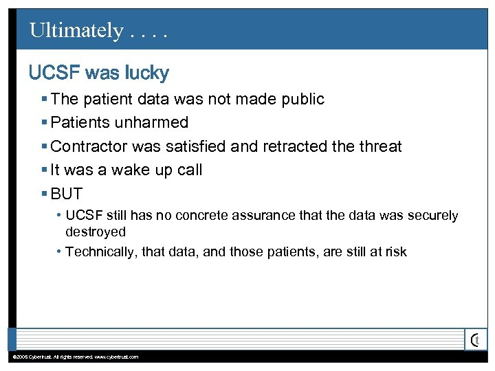 Ultimately. . UCSF was lucky § The patient data was not made public §