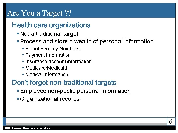 Are You a Target ? ? Health care organizations § Not a traditional target