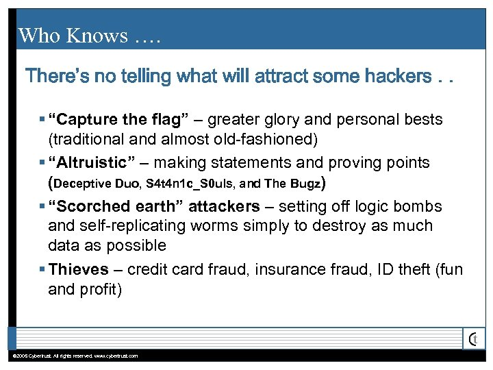 "Who Knows …. There's no telling what will attract some hackers. . § ""Capture"