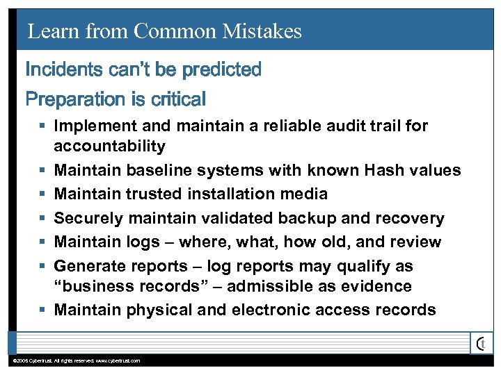 Learn from Common Mistakes Incidents can't be predicted Preparation is critical § Implement and