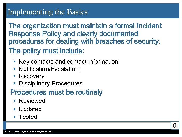 Implementing the Basics The organization must maintain a formal Incident Response Policy and clearly