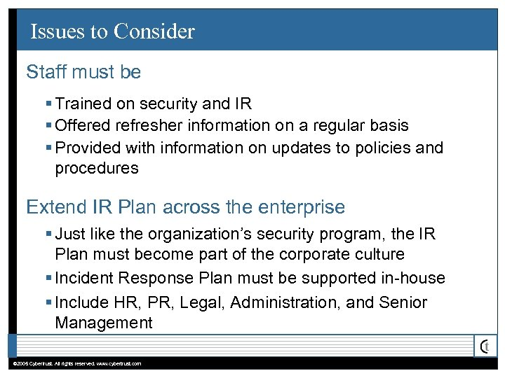Issues to Consider Staff must be § Trained on security and IR § Offered