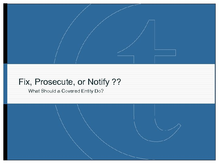 Fix, Prosecute, or Notify ? ? What Should a Covered Entity Do?