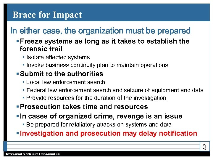 Brace for Impact In either case, the organization must be prepared § Freeze systems