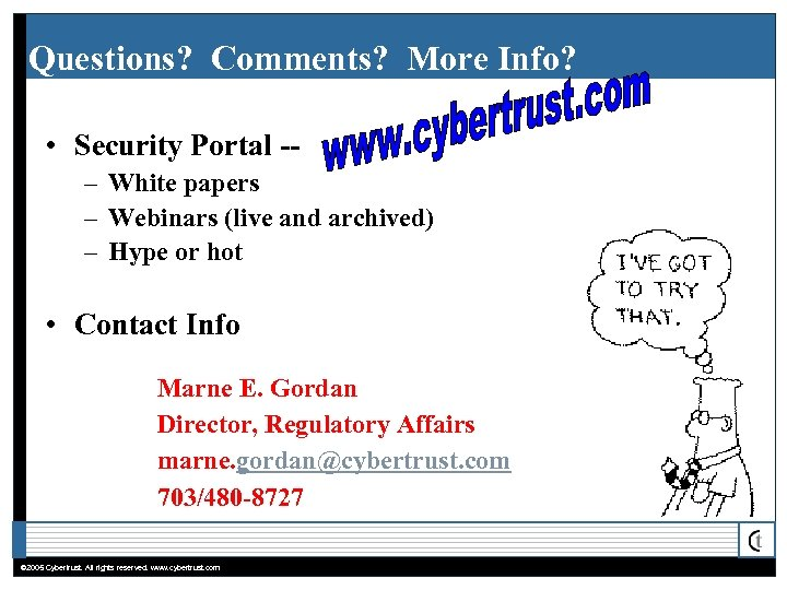 Questions? Comments? More Info? • Security Portal -– White papers – Webinars (live and