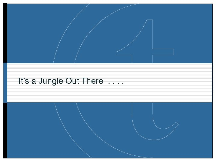 It's a Jungle Out There. .
