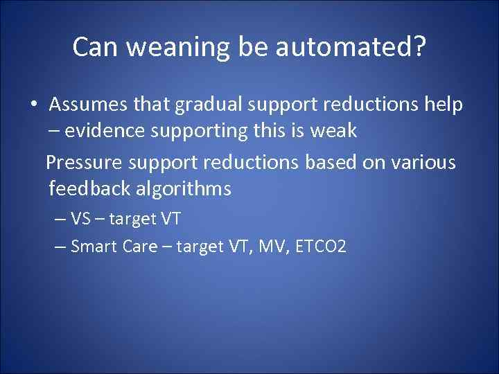 Can weaning be automated? • Assumes that gradual support reductions help – evidence supporting