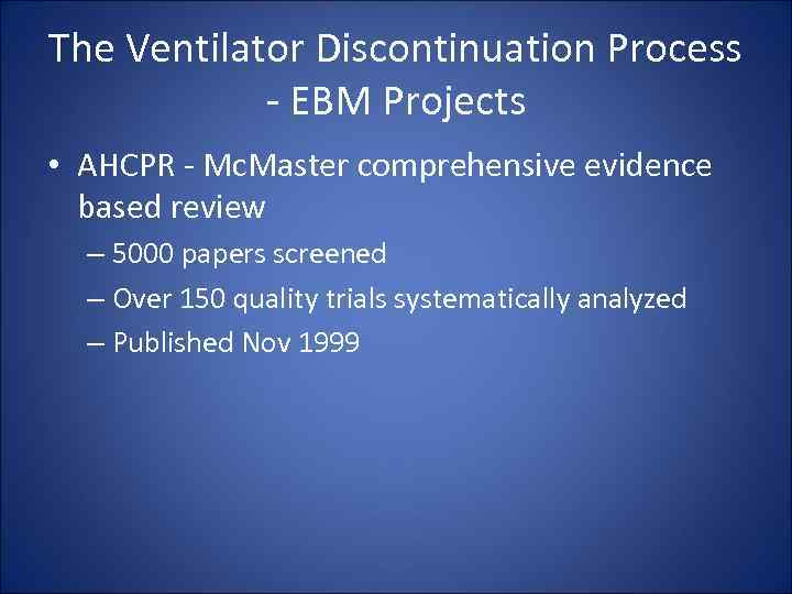 The Ventilator Discontinuation Process - EBM Projects • AHCPR - Mc. Master comprehensive evidence