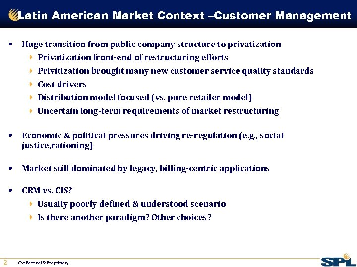 Latin American Market Context –Customer Management • Huge transition from public company structure to