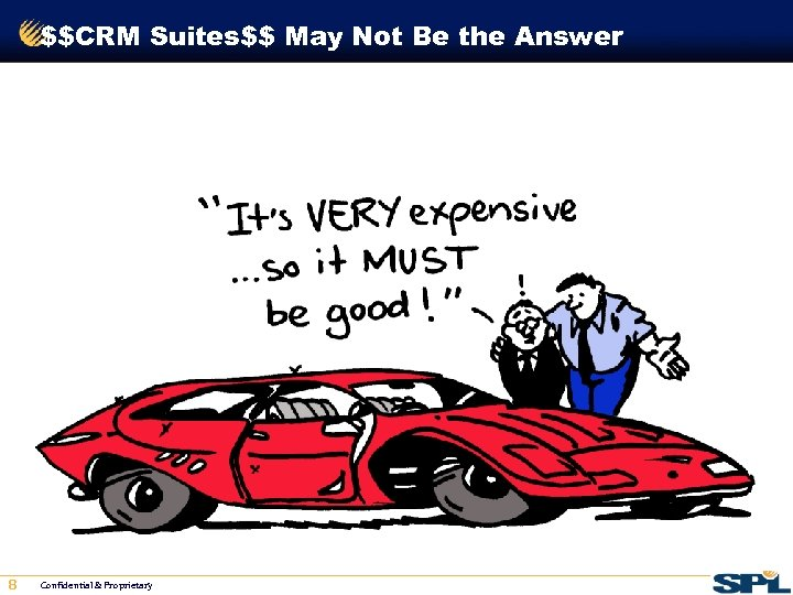 $$CRM Suites$$ May Not Be the Answer 8 Confidential & Proprietary
