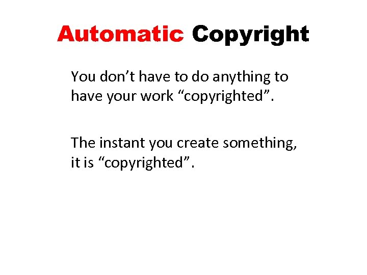 "Automatic Copyright You don't have to do anything to have your work ""copyrighted"". The"