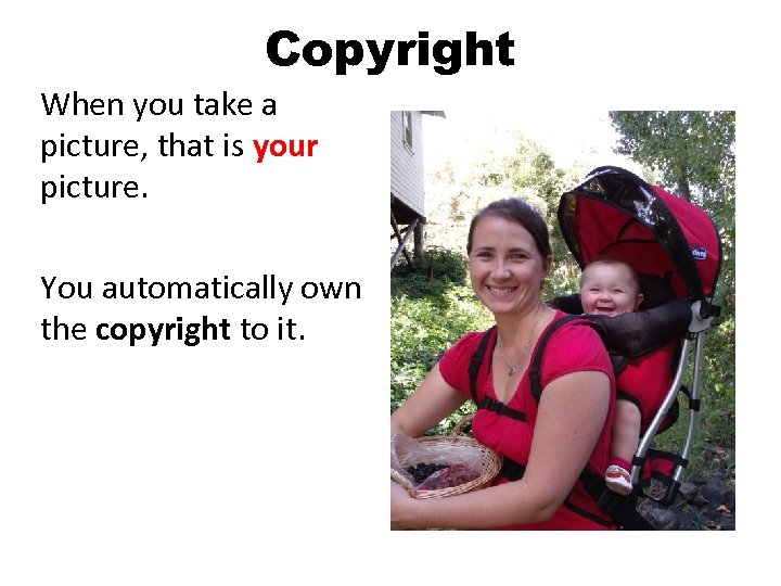Copyright When you take a picture, that is your picture. You automatically own the