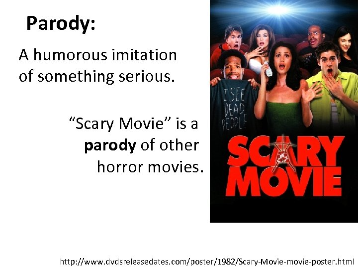 """Parody: A humorous imitation of something serious. """"Scary Movie"""" is a parody of other"""