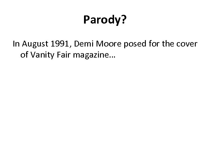 Parody? In August 1991, Demi Moore posed for the cover of Vanity Fair magazine…