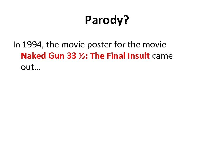 Parody? In 1994, the movie poster for the movie Naked Gun 33 ⅓: The