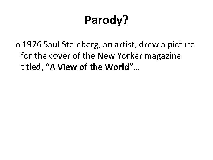 Parody? In 1976 Saul Steinberg, an artist, drew a picture for the cover of