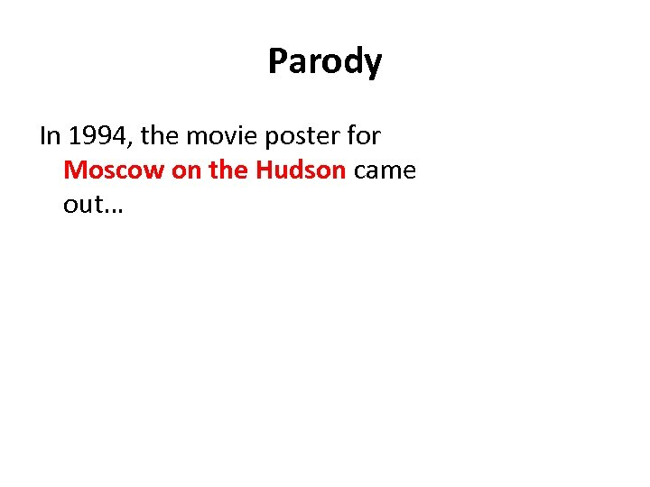 Parody In 1994, the movie poster for Moscow on the Hudson came out…