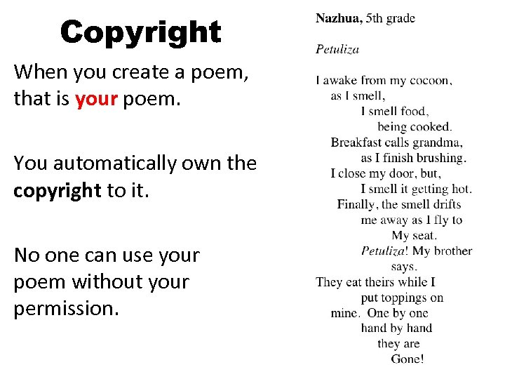Copyright When you create a poem, that is your poem. You automatically own the