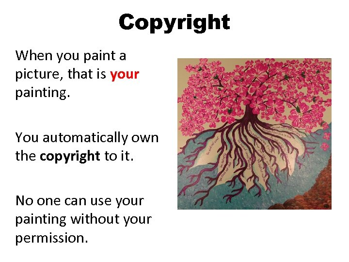 Copyright When you paint a picture, that is your painting. You automatically own the