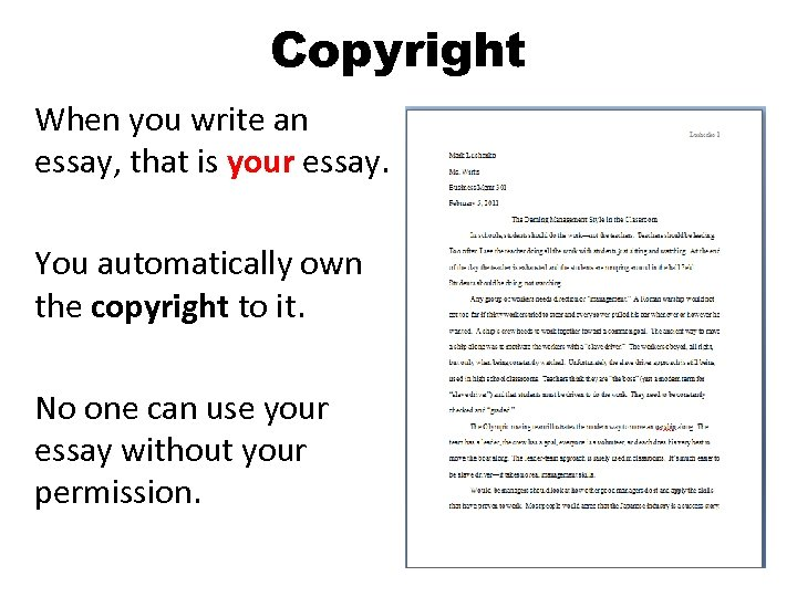 Copyright When you write an essay, that is your essay. You automatically own the