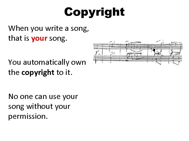 Copyright When you write a song, that is your song. You automatically own the
