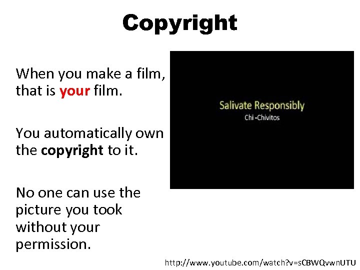 Copyright When you make a film, that is your film. You automatically own the