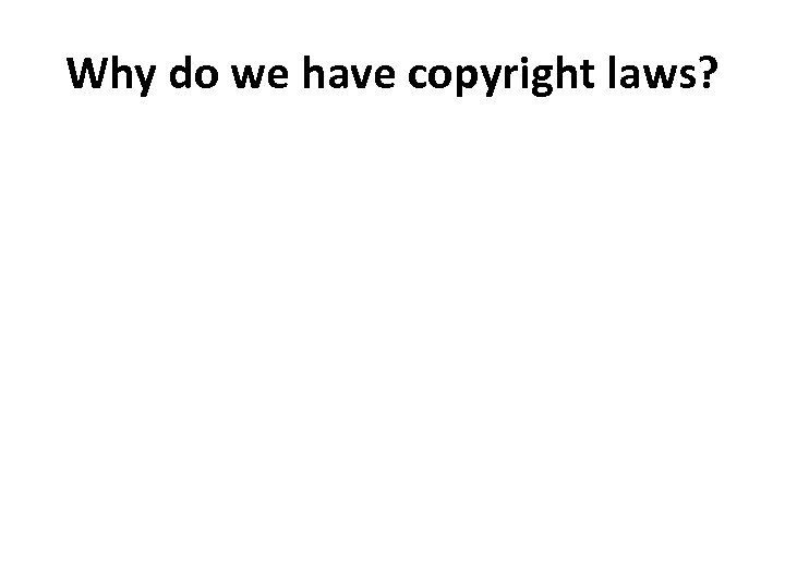 Why do we have copyright laws?