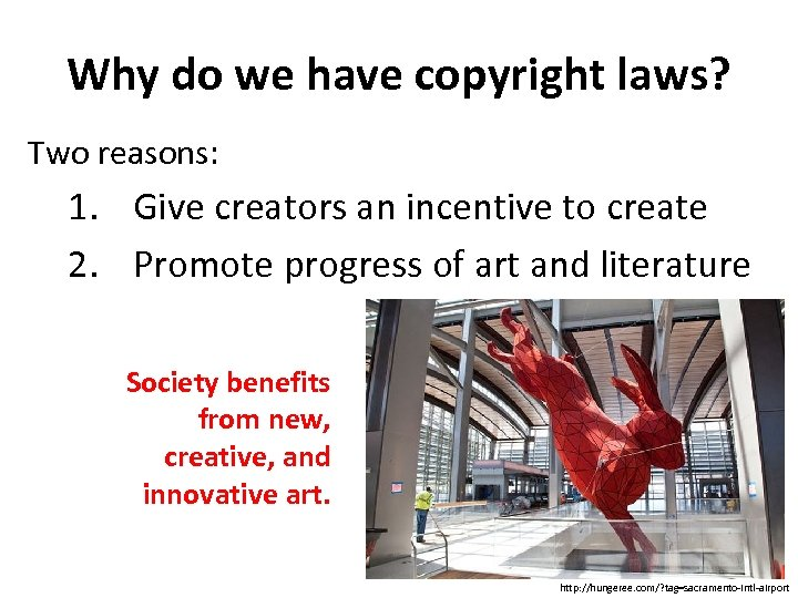 Why do we have copyright laws? Two reasons: 1. Give creators an incentive to
