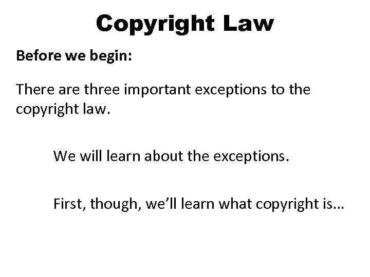 Copyright Law Before we begin: There are three important exceptions to the copyright law.