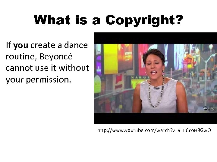 What is a Copyright? If you create a dance routine, Beyoncé cannot use it