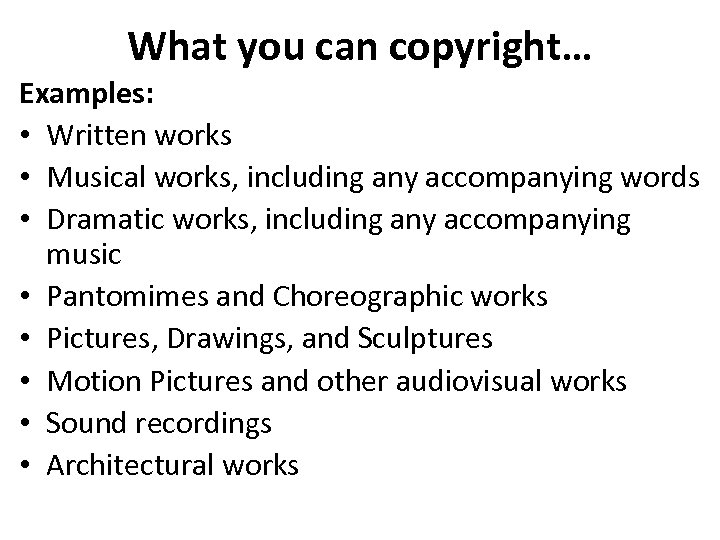 What you can copyright… Examples: • Written works • Musical works, including any accompanying