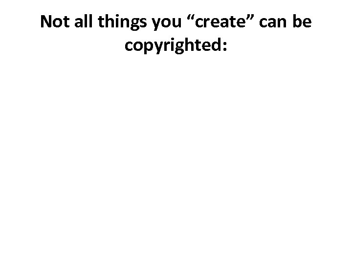 """Not all things you """"create"""" can be copyrighted:"""