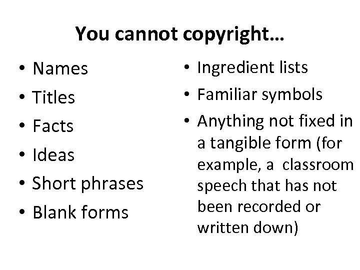 You cannot copyright… • • • Names Titles Facts Ideas Short phrases Blank forms
