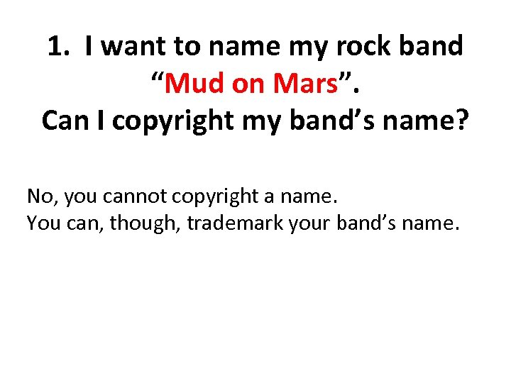"1. I want to name my rock band ""Mud on Mars"". Can I copyright"
