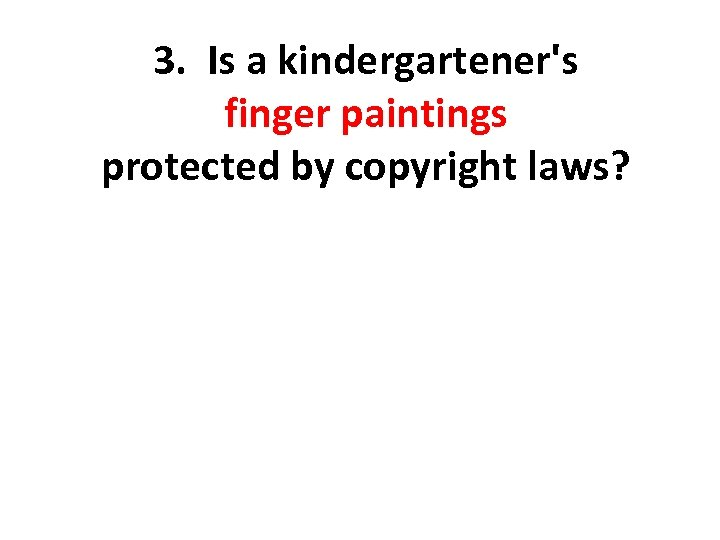 3. Is a kindergartener's finger paintings protected by copyright laws?