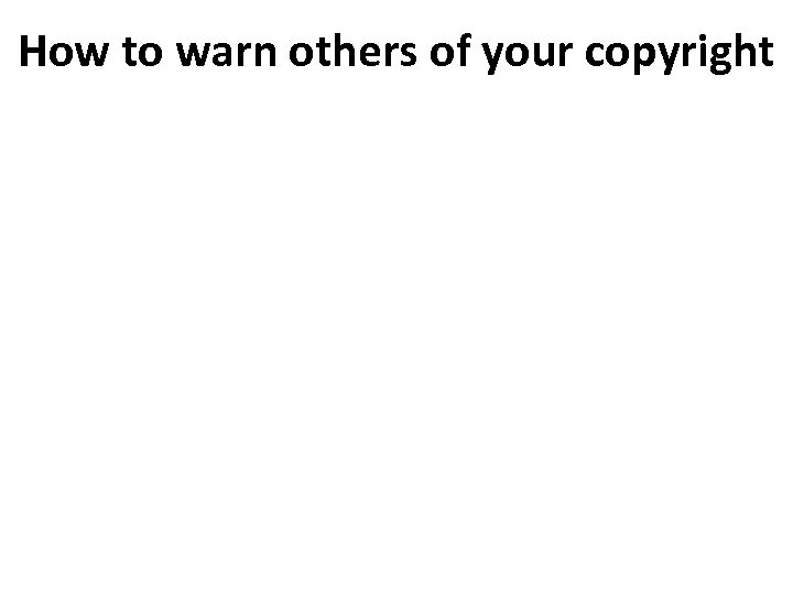 How to warn others of your copyright