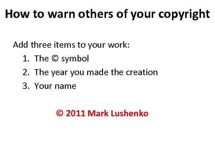 How to warn others of your copyright Add three items to your work: 1.