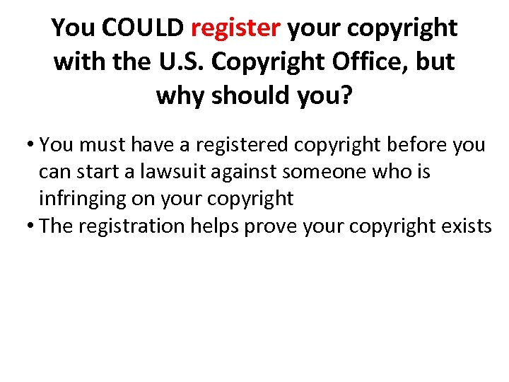 You COULD register your copyright with the U. S. Copyright Office, but why should