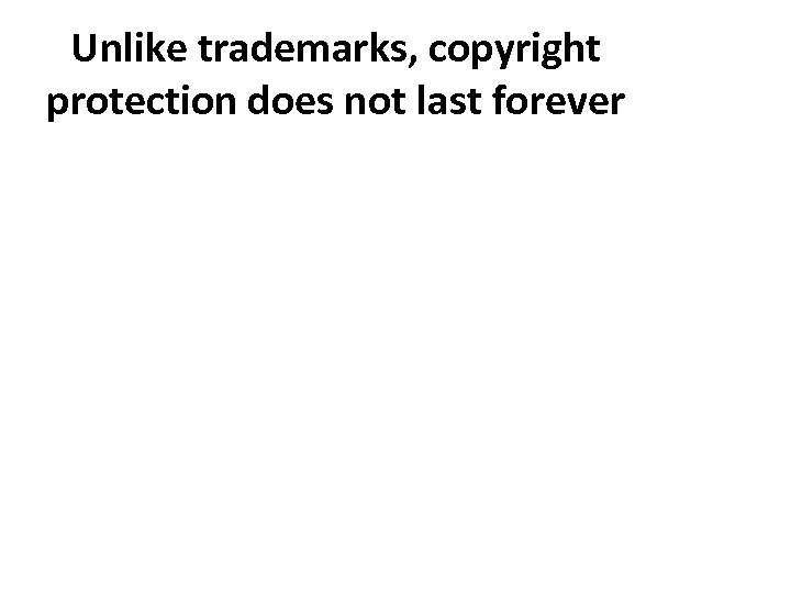 Unlike trademarks, copyright protection does not last forever